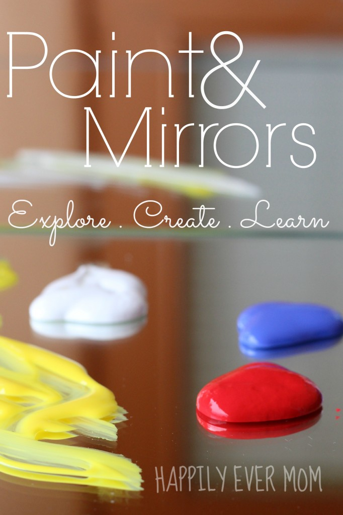 Painting with Mirrors Explore, Create, Learn from Happilyevermom