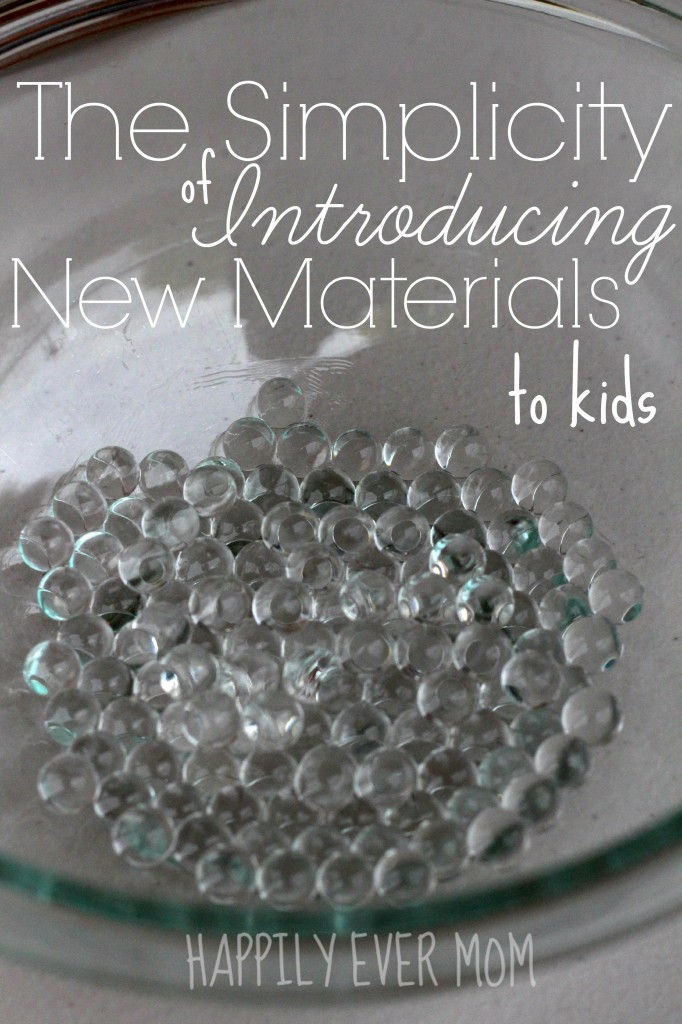 The Simplicity of Introducing new materials to kids from Happilyevermom