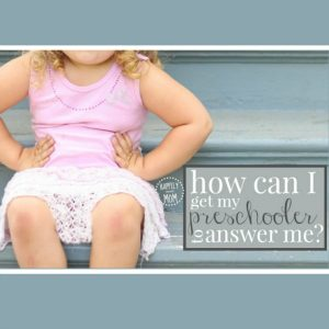 10 Questions Preschoolers Can't Answer…and what to say instead!