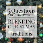 5 Questions to Ask When Blending Christmas Traditions