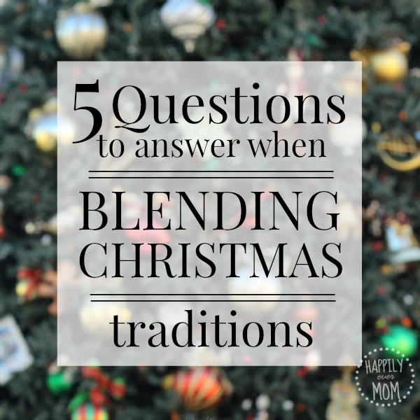 Christmas Questions To Ask.5 Questions To Ask When Blending Christmas Traditions