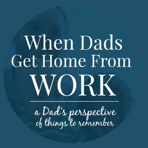 when-dad-gets-home-from-work