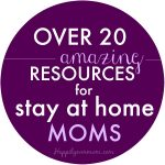 Over 20 Amazing Resources for Stay at Home Moms
