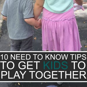 10 Need to Know Tips to Get Siblings to Play Together!