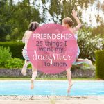 25 Secrets I Want my Daughter to Know about Friendship