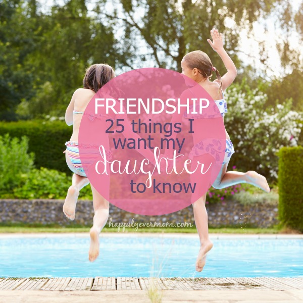 What I really want my daughter to know about friendship.