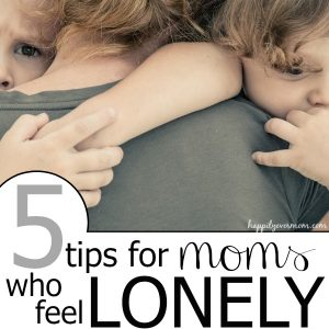 5 Stay at Home Mom Tips when You Feel Lonely