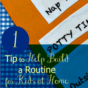 1 Tip to Help Build a Routine for Kids at Home