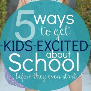 5 Ways to Get Kids Excited About School Before They Even Start
