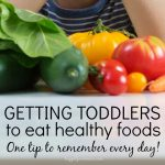 1 Tip to Help Toddlers Eat Healthy Food