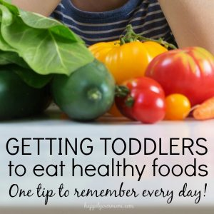 1 Tip to Help Toddlers Eat Healthy Food
