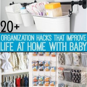 Improve Life at Home with Baby With These 20+ Organization Hacks!