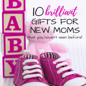 10 Brilliant Gifts for New Moms that will make them LOVE YOU!