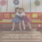 What Preschool Should My Child Go To? A Comprehensive Guide to Help You Make the Best Choice Possible
